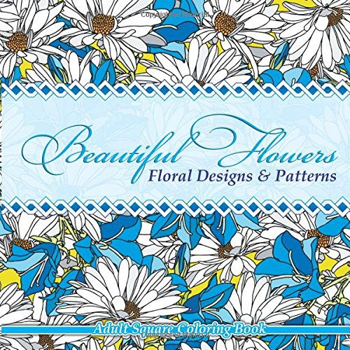 Beautiful Flowers Floral Designs Patterns Adult Square Coloring Book Sacred Mandala And Books For Adults Volume 54